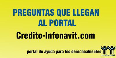 Preguntas que llegan al Credito Infonavit  mejora tu caa