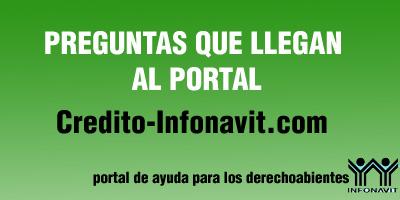 preguntas frecuentes Credito Infonavit